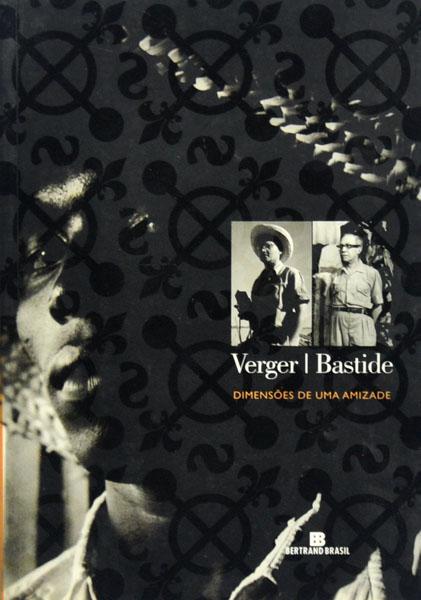 Verger/Bastide. dimensões de uma amizade